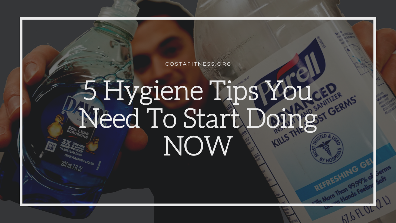 5 Hygiene Tips You Need To Start Doing NOW